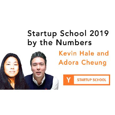 Startup School 2019 by the Numbers by Kevin Hale and Adora Cheung
