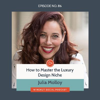 How to Master the Luxury Design Niche with Julia Molloy