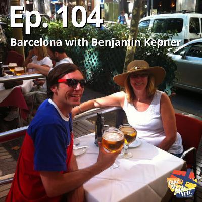 (Ep. 104) Barcelona with Benjamin Kepner