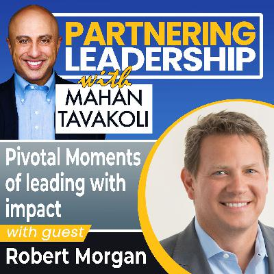 Pivotal Moments of leading with impact with Robert Morgan | Changemaker