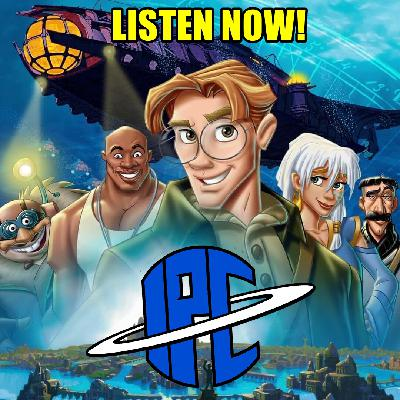 #290: Atlantis: The Lost Empire | The IPC Podcast LIVE