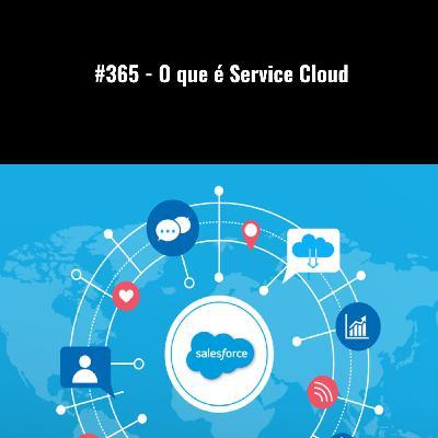 #365 - O que é Service Cloud