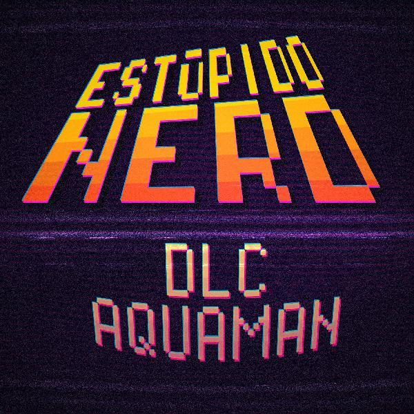T3DLC- Aquaman: Vida Hijueputa
