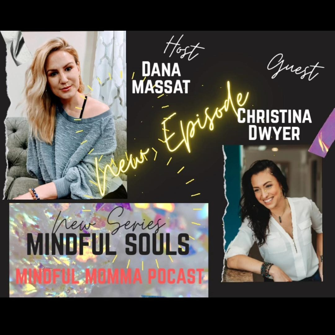Mindful Souls Podcast with special guest with Christina Dwyer, host Dana Massat