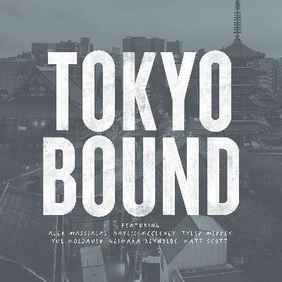 Episode 30: Tokyo Bound
