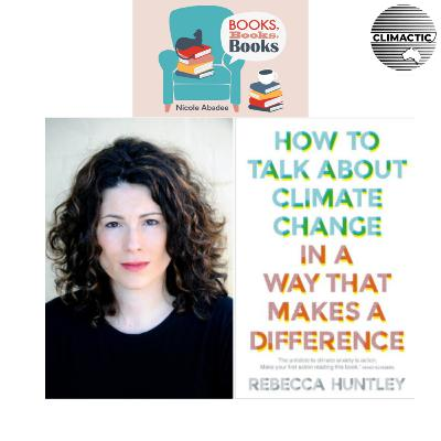"Books, Books, Books | Rebecca Huntley ""How to Talk About Climate Change in a Way that Makes a Difference"""