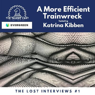 A More Efficient Trainwreck: The Lost Interviews #1 - Katrina Kibben