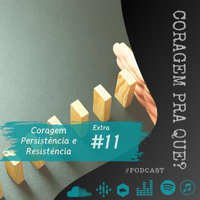 #11 EXTRA | Coragem: Persistência e Resistência