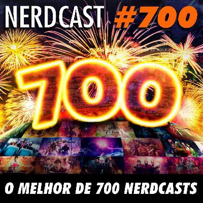 NerdCast 700 - O Melhor de 700 Nerdcasts!