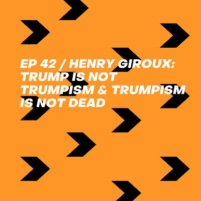 Henry Giroux: Trump is not Trumpism and Trumpism is not Dead