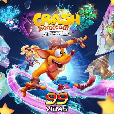 99Vidas 442 - Crash Bandicoot 4: It's About Time