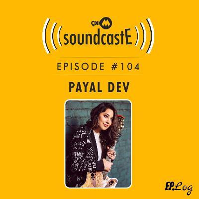 Ep.104: 9XM SoundcastE ft. Payal Dev