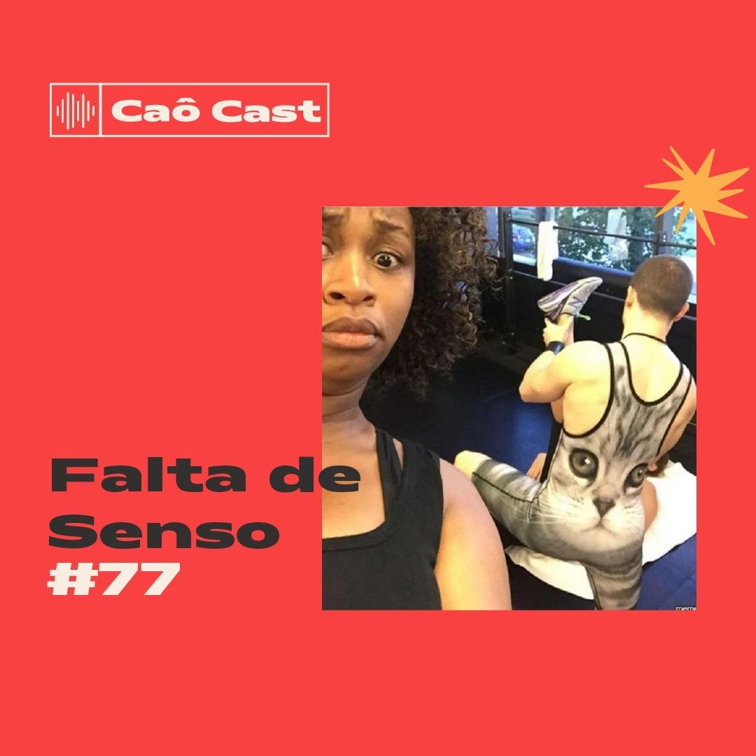 Caô Cast #78 - Falta de Senso