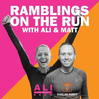 #280 - Ramblings on the Run with Ali & Matt