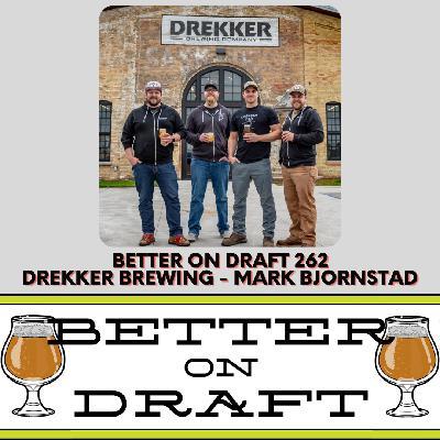 Better on Draft 262 - Drekker Brewing w/ Mark Bjornstad