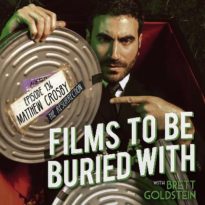 Matthew Crosby - The Resurrection • Films To Be Buried With with Brett Goldstein #136
