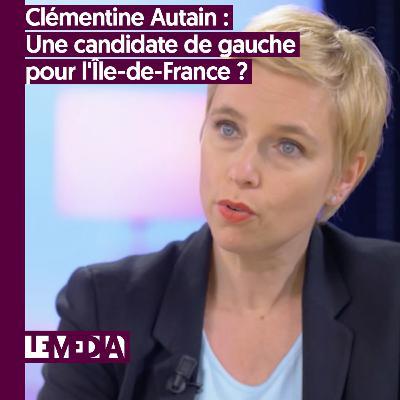 Entractu | Clémentine Autain : Une présidente de gauche pour l'Île-de-France ? | Clémentine Autain