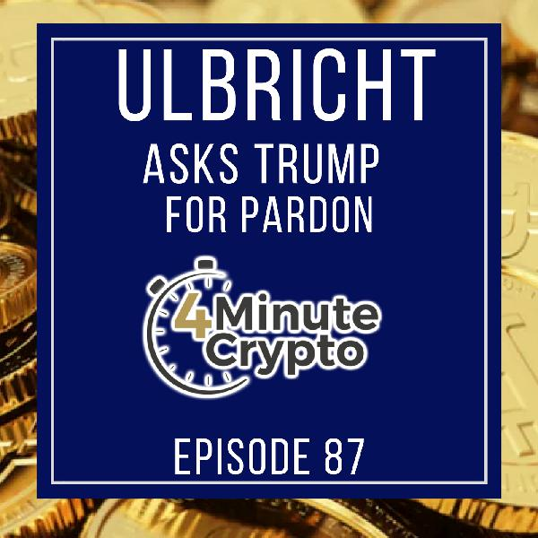 Trump To Pardon Ross Ulbricht? | 4 Minute Crypto S1E87