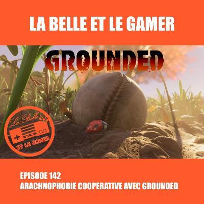 Episode 142: Arachnophobie coopérative avec Grounded