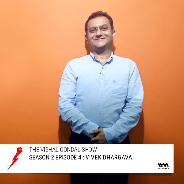S02 E04: Vivek Bhargava
