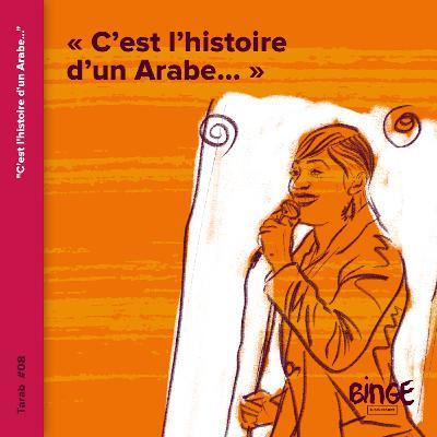 «C'est l'histoire d'un Arabe…»