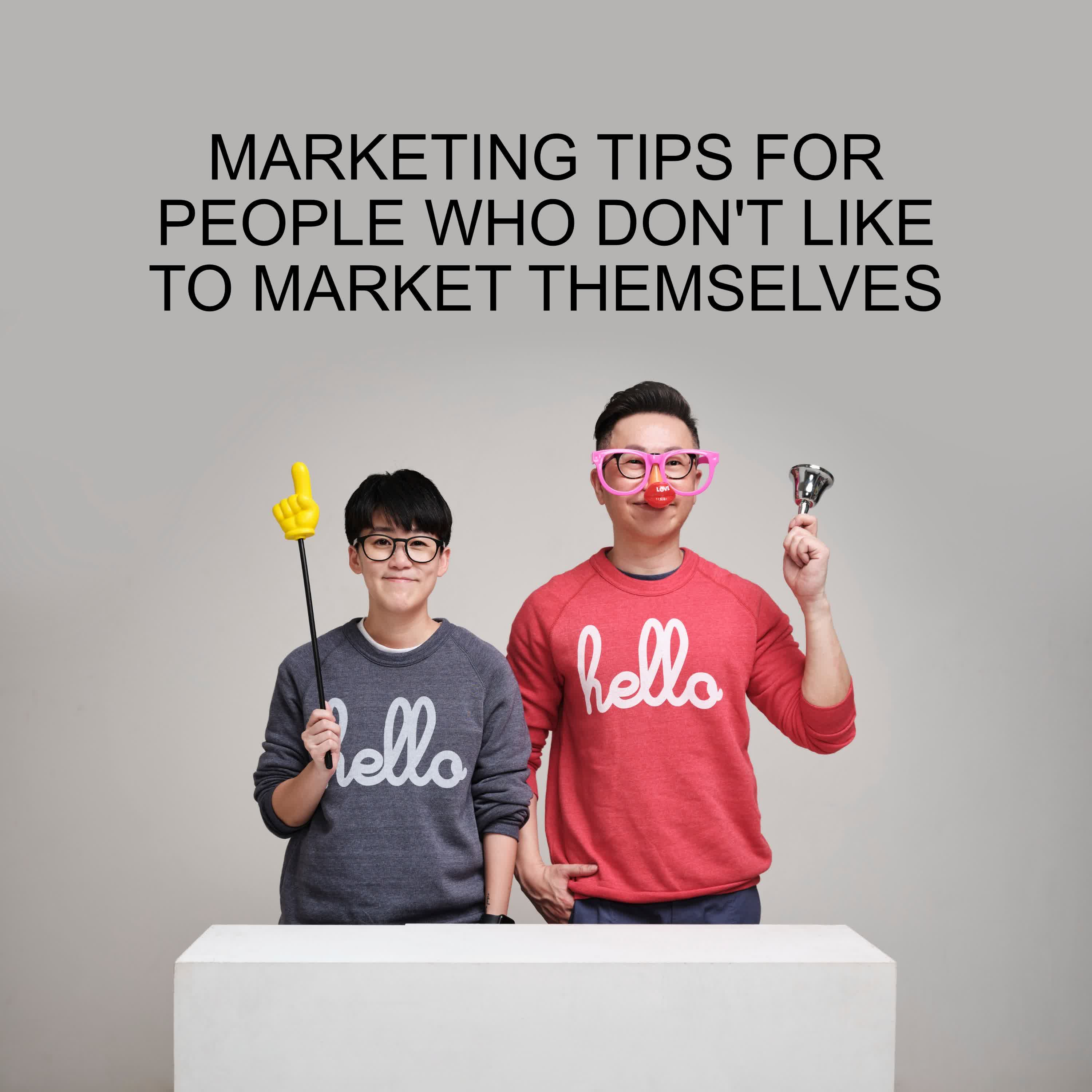 Ep #74 - Marketing Tips For People Who Don't Like To Market Themselves