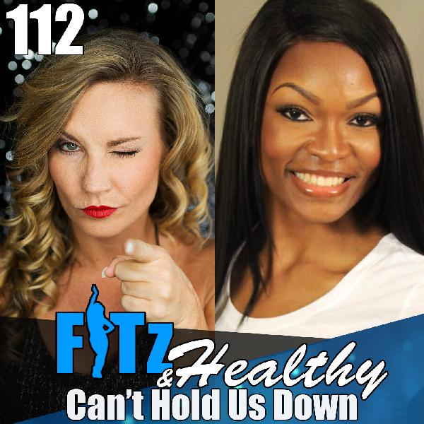 Can't Hold Us Down | Podcast 112 of FITz & Healthy