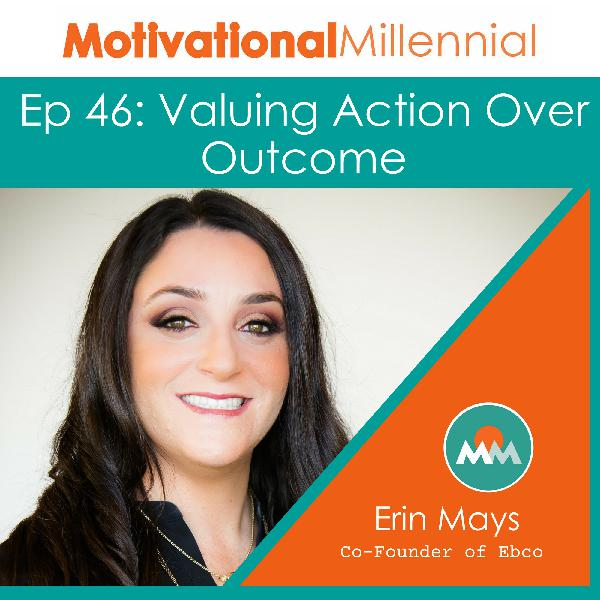 46: Valuing Action Over Outcome with Erin Mays