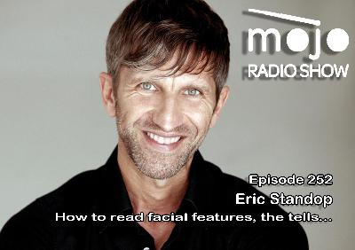 The Mojo Radio Show EP 252: How To Read Facial Features - Eric Standop