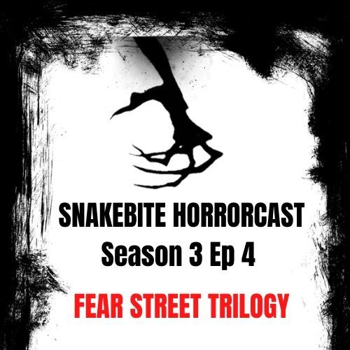 Snakebite Horrorcast - S3 EP 4 - Fear Street Trilogy