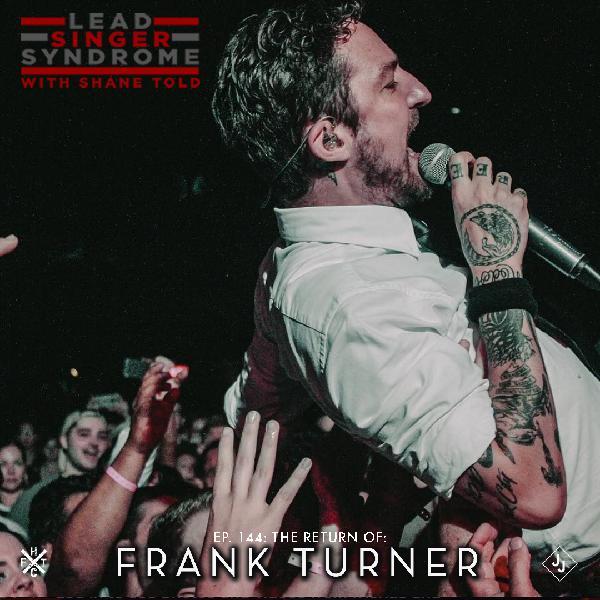 Episode 144 - Frank Turner Returns!