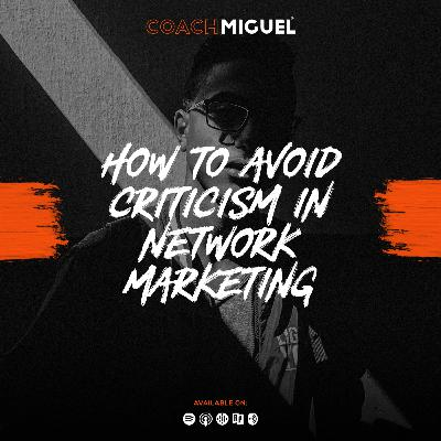 Episode 009: How To Avoid Criticism In Network Marketing