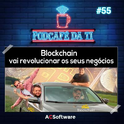 #55 - Blockchain vai revolucionar os seus negócios