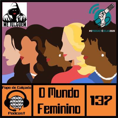 Papo de Calçada #137 O Mundo Feminino #OPodcastéDelas2020