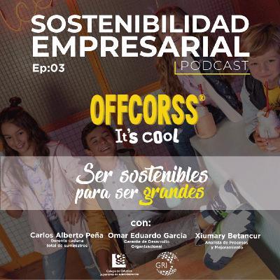 EP 03: Ser sostenibles para ser grandes - Caso OFFCORSS