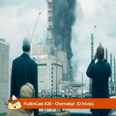 PudimCast #20 – Chernobyl (O Início).