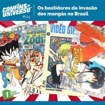 Confins do Universo 119 – Os bastidores da invasão dos mangás no Brasil