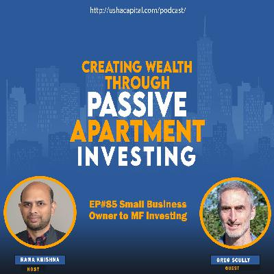 EP#85 Small Business Owner to Multi-family Investing with Greg Scully