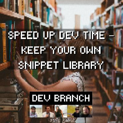 EP1 - Speed Up Dev Time – Keep Your Own Snippet Library