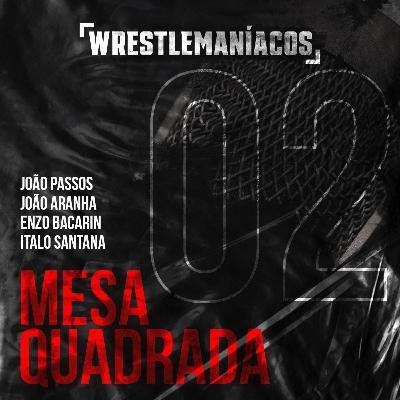 Mesa Quadrada #2 - Demissões da WWE e loucuras de Silvio Santos