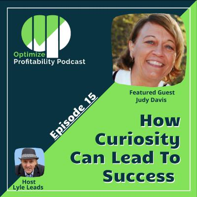 Episode 15 - How Curiosity Can Lead To Success with Judy Davis