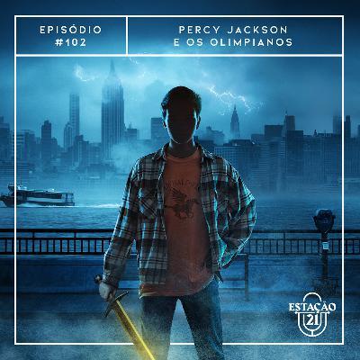 Estação 21 #102 - Percy Jackson e os Olimpianos