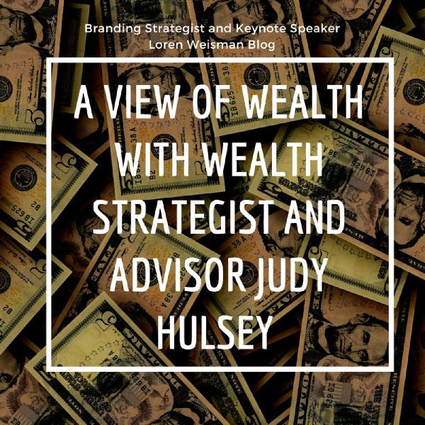 A view of wealth with Wealth Strategist and Advisor Judy Hulsey.