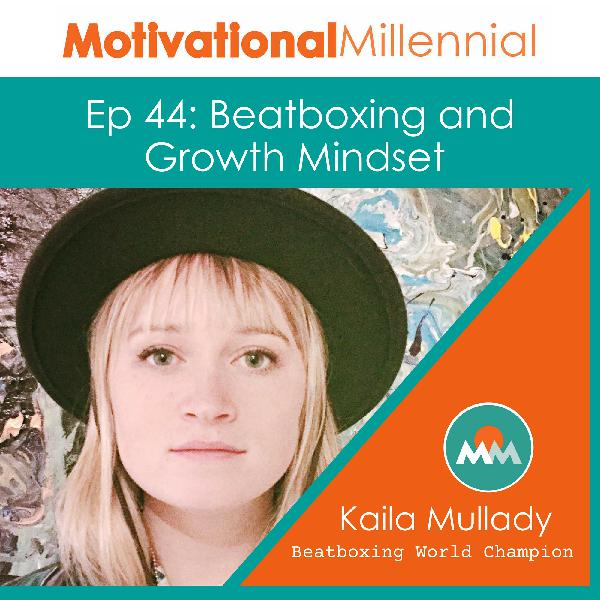 44: Beatboxing and Growth Mindset with Kaila Mullady