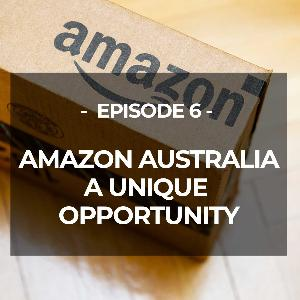 EP 6: AMAZON'S GREAT AUSTRALIAN OPPORTUNITY