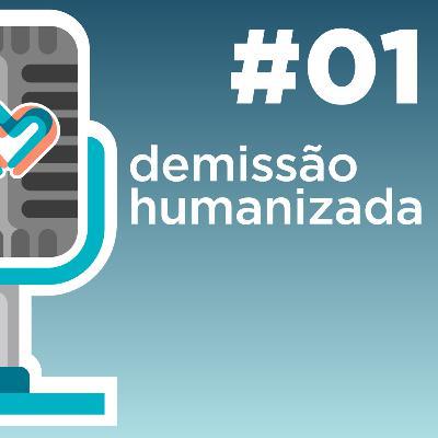 Medei Bem #01 - Demissão Humanizada