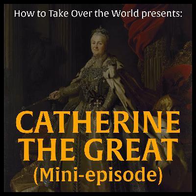 Mini-Episode: Catherine the Great