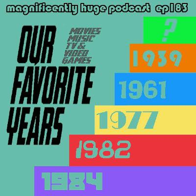 Episode 183 - Our Favorite Years