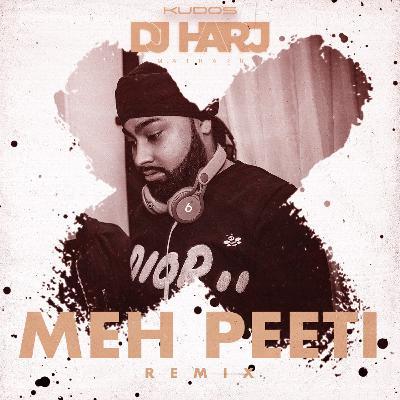 Meh Peeti (DJ Harj Matharu Remix)