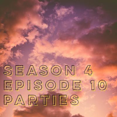 S4E10: Parties